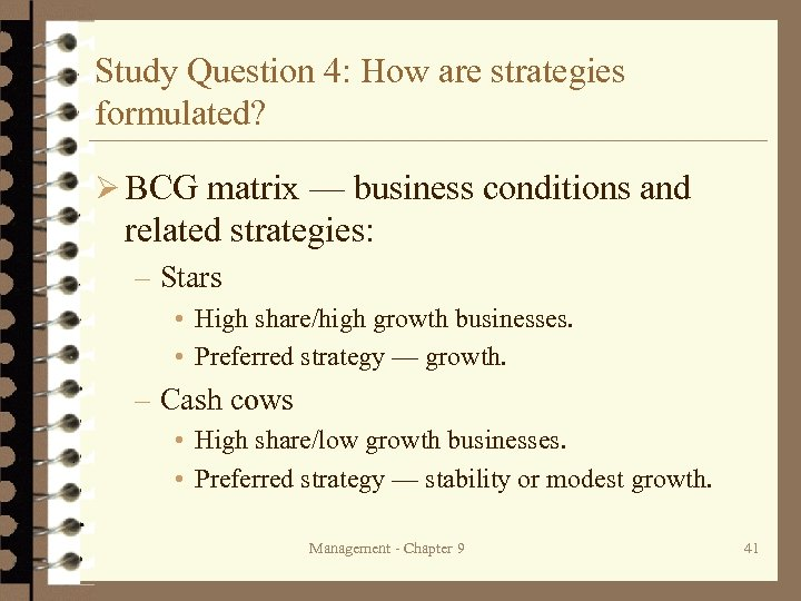 Study Question 4: How are strategies formulated? Ø BCG matrix — business conditions and