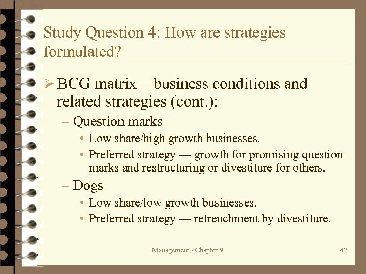 Study Question 4: How are strategies formulated? Ø BCG matrix—business conditions and related strategies