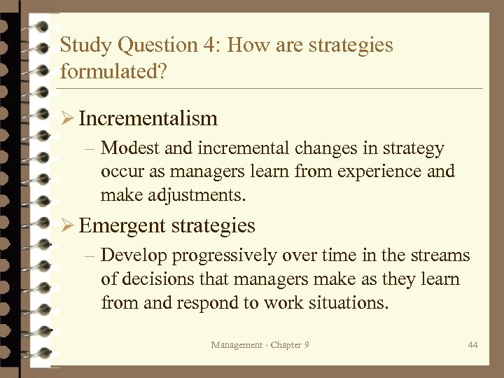 Study Question 4: How are strategies formulated? Ø Incrementalism – Modest and incremental changes