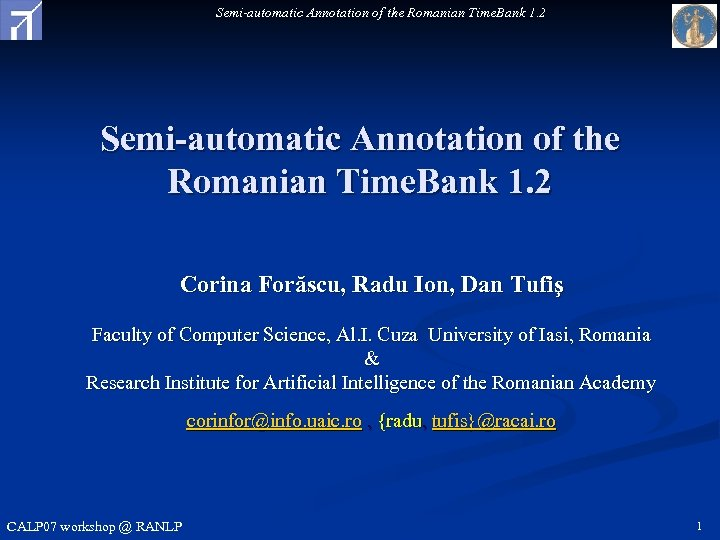 Semi-automatic Annotation of the Romanian Time. Bank 1. 2 Corina Forăscu, Radu Ion, Dan