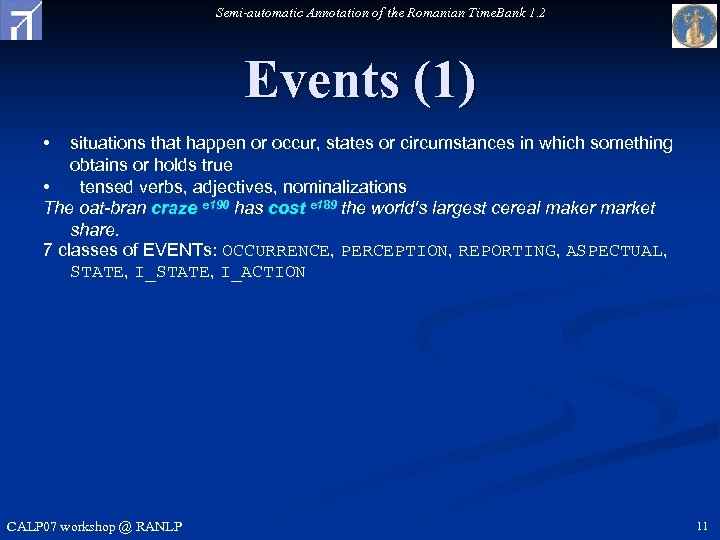 Semi-automatic Annotation of the Romanian Time. Bank 1. 2 Events (1) • situations that