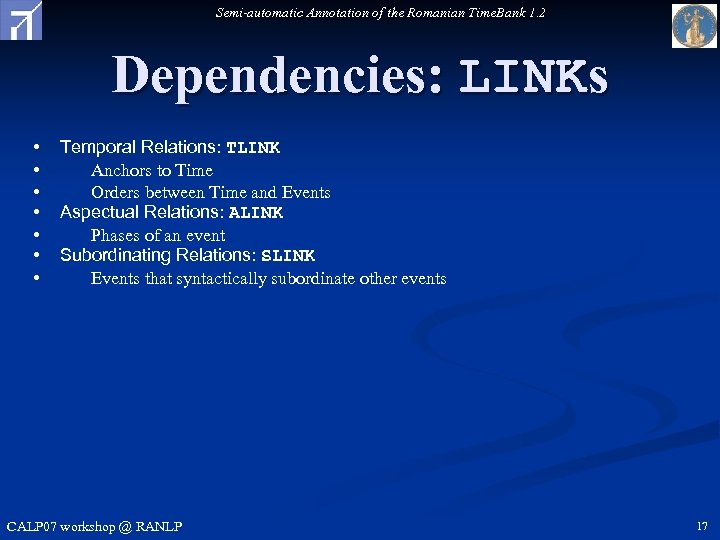 Semi-automatic Annotation of the Romanian Time. Bank 1. 2 Dependencies: LINKs • • Temporal