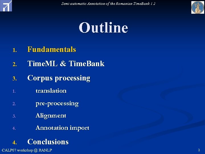 Semi-automatic Annotation of the Romanian Time. Bank 1. 2 Outline 1. Fundamentals 2. Time.