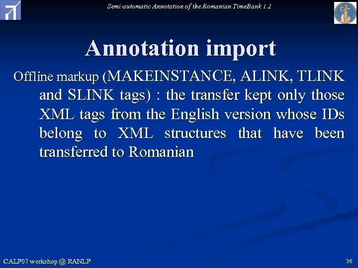 Semi-automatic Annotation of the Romanian Time. Bank 1. 2 Annotation import Offline markup (MAKEINSTANCE,