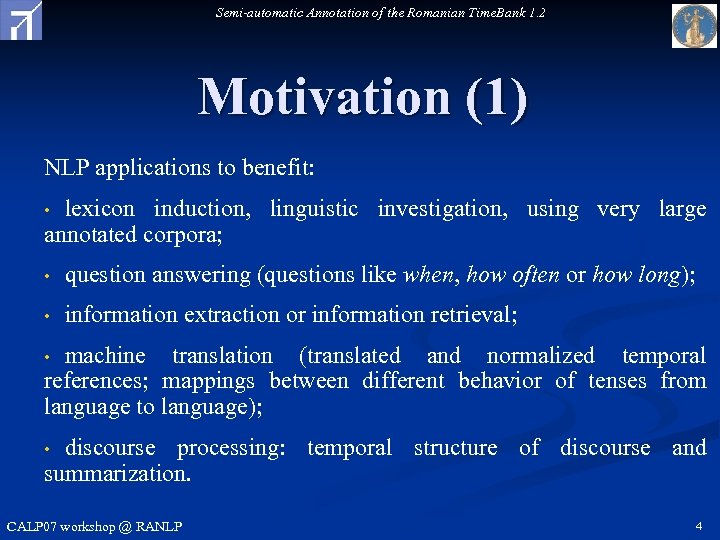 Semi-automatic Annotation of the Romanian Time. Bank 1. 2 Motivation (1) NLP applications to