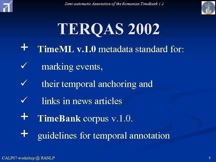 Semi-automatic Annotation of the Romanian Time. Bank 1. 2 TERQAS 2002 + Time. ML