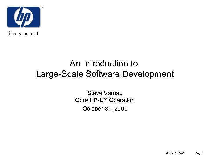 An Introduction to Large-Scale Software Development Steve Varnau Core HP-UX Operation October 31, 2000
