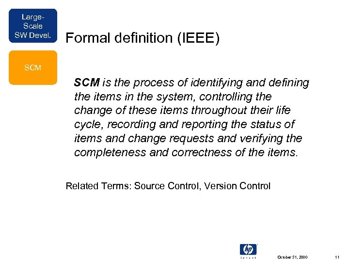 Large. Scale SW Devel. Formal definition (IEEE) SCM is the process of identifying and