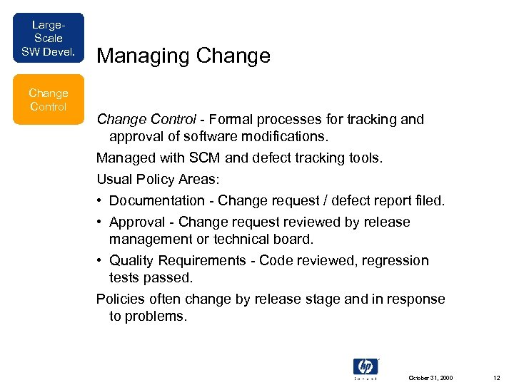 Large. Scale SW Devel. Change Control Managing Change Control - Formal processes for tracking