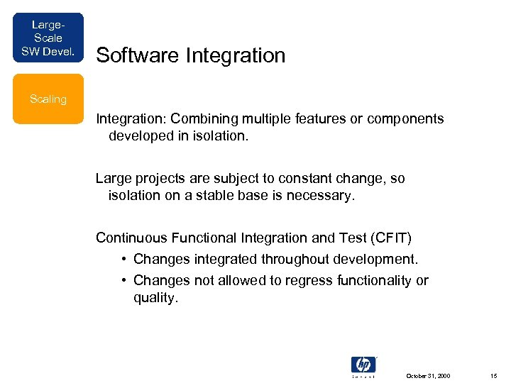 Large. Scale SW Devel. Software Integration Scaling Integration: Combining multiple features or components developed