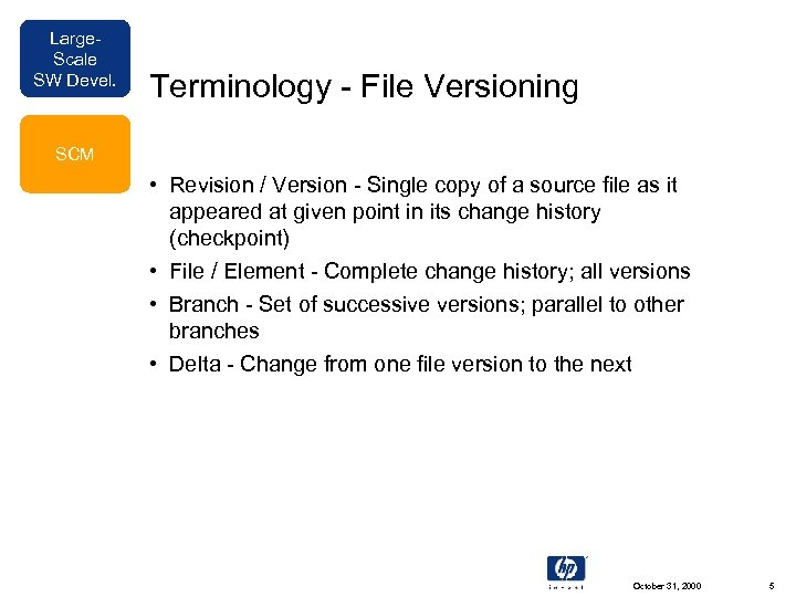 Large. Scale SW Devel. Terminology - File Versioning SCM • Revision / Version -