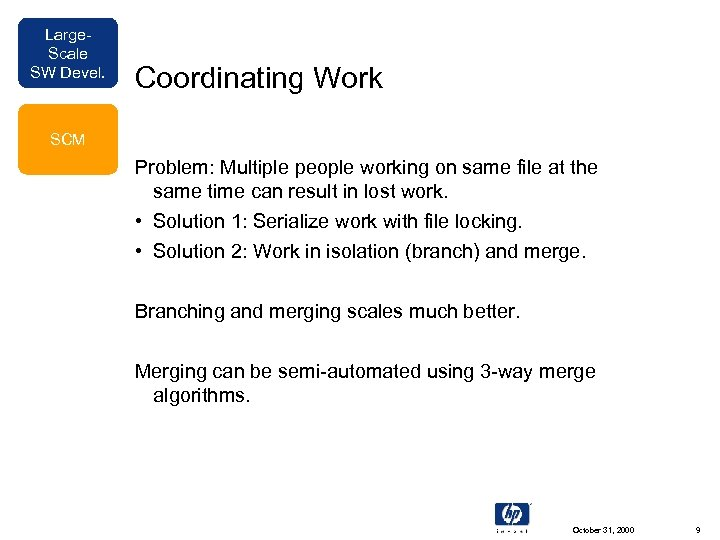 Large. Scale SW Devel. Coordinating Work SCM Problem: Multiple people working on same file