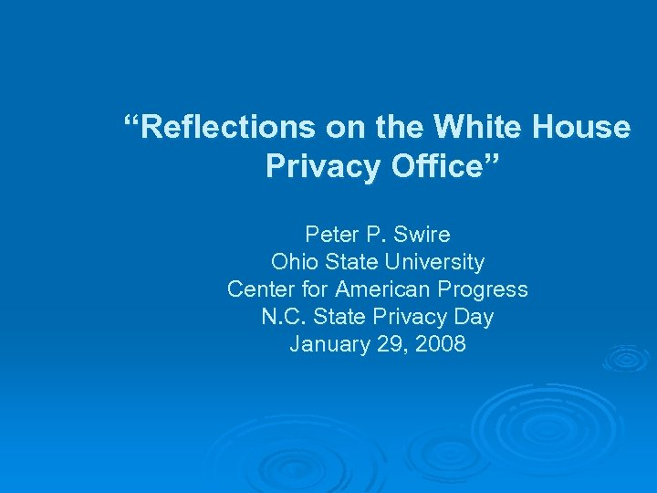 """Reflections on the White House Privacy Office"" Peter P. Swire Ohio State University Center"