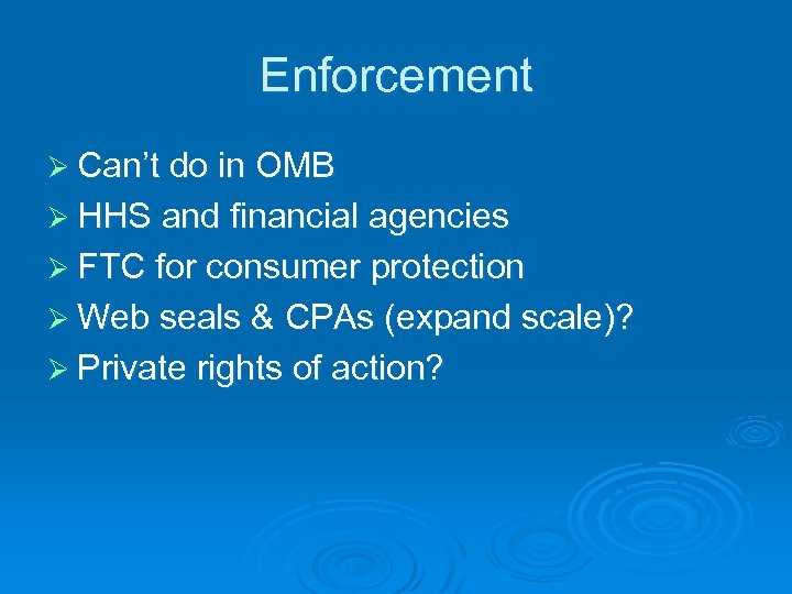 Enforcement Ø Can't do in OMB Ø HHS and financial agencies Ø FTC for