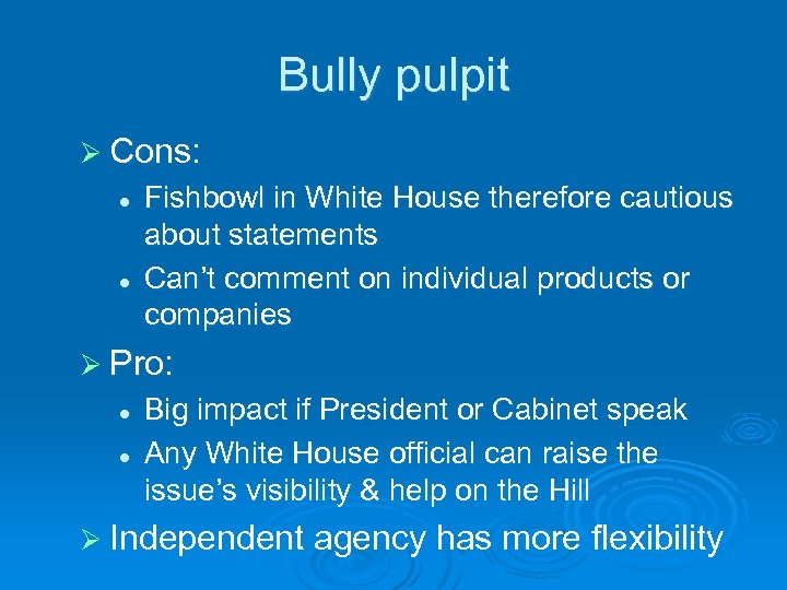 Bully pulpit Ø Cons: l l Fishbowl in White House therefore cautious about statements