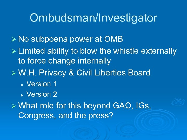 Ombudsman/Investigator Ø No subpoena power at OMB Ø Limited ability to blow the whistle