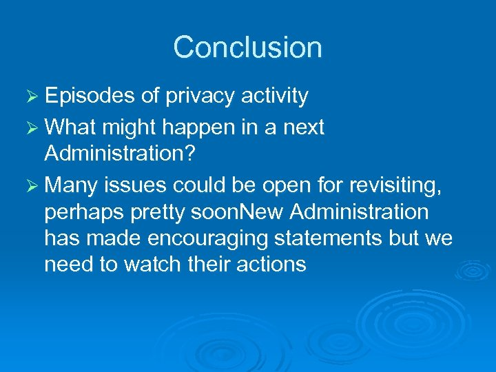 Conclusion Ø Episodes of privacy activity Ø What might happen in a next Administration?
