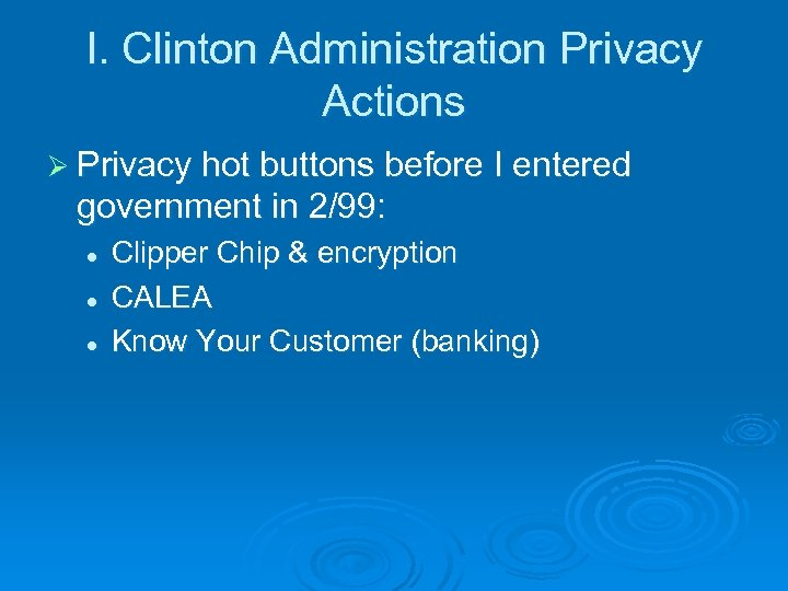 I. Clinton Administration Privacy Actions Ø Privacy hot buttons before I entered government in