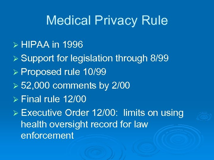 Medical Privacy Rule Ø HIPAA in 1996 Ø Support for legislation through 8/99 Ø