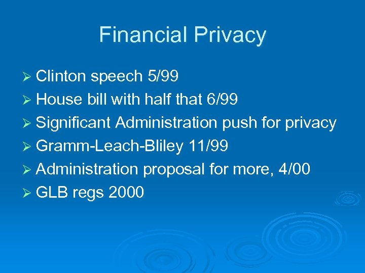 Financial Privacy Ø Clinton speech 5/99 Ø House bill with half that 6/99 Ø
