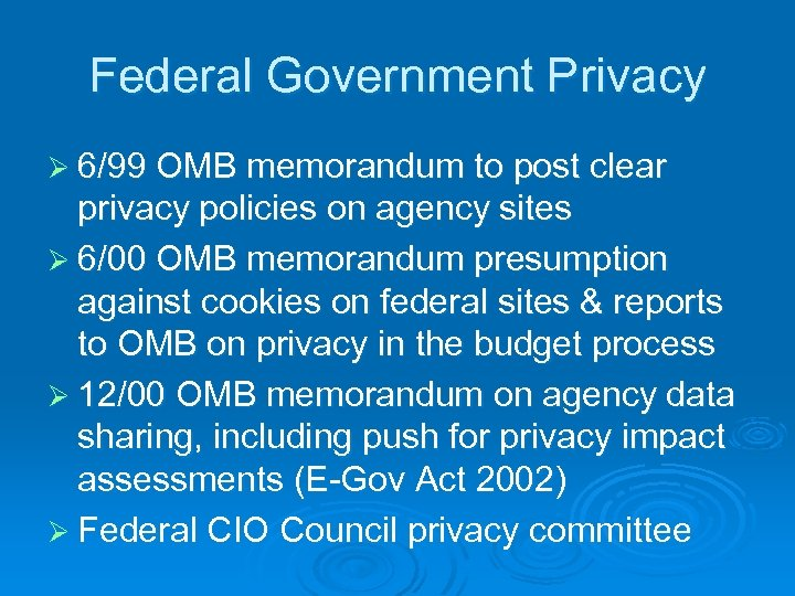 Federal Government Privacy Ø 6/99 OMB memorandum to post clear privacy policies on agency