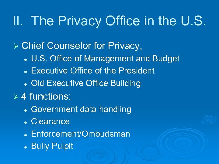 II. The Privacy Office in the U. S. Ø Chief Counselor for Privacy, l
