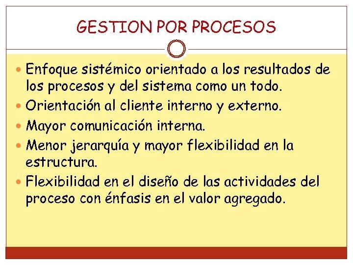 GESTION POR PROCESOS Enfoque sistémico orientado a los resultados de los procesos y del