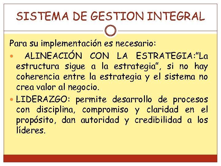 """SISTEMA DE GESTION INTEGRAL Para su implementación es necesario: ALINEACIÓN CON LA ESTRATEGIA: """"La"""