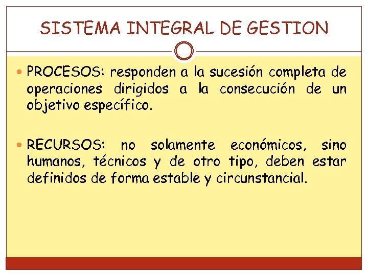 SISTEMA INTEGRAL DE GESTION PROCESOS: responden a la sucesión completa de operaciones dirigidos a