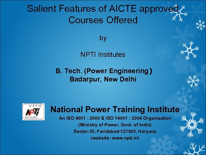 Salient Features of AICTE approved Courses Offered by NPTI Institutes B. Tech. (Power Engineering)