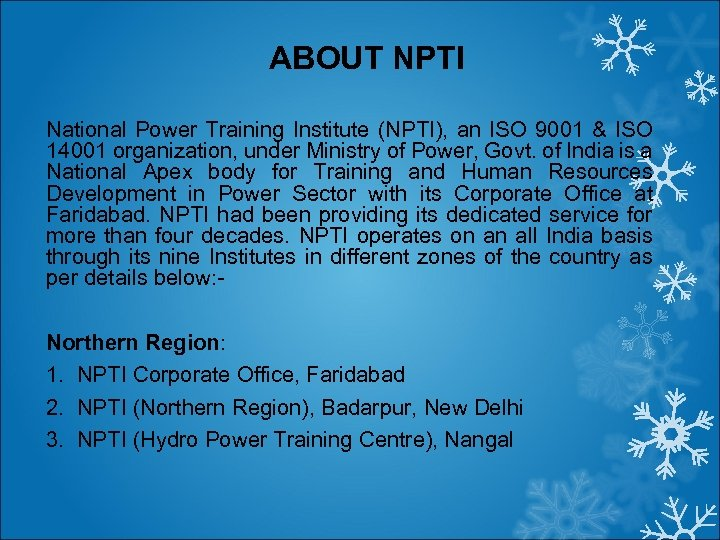 ABOUT NPTI National Power Training Institute (NPTI), an ISO 9001 & ISO 14001 organization,