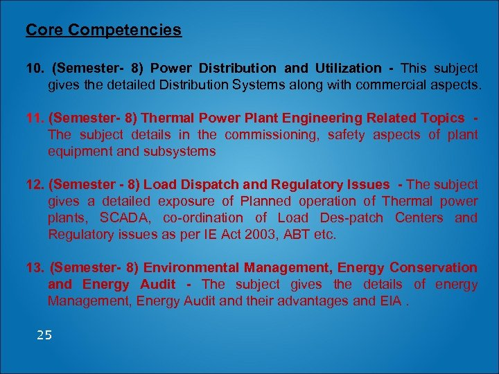 Core Competencies 10. (Semester- 8) Power Distribution and Utilization - This subject gives the