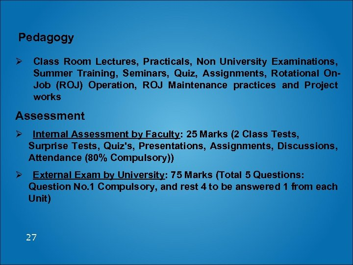 Pedagogy Ø Class Room Lectures, Practicals, Non University Examinations, Summer Training, Seminars, Quiz, Assignments,