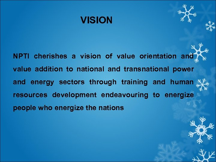 VISION NPTI cherishes a vision of value orientation and value addition to national and