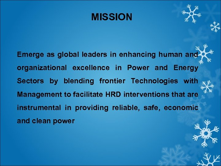 MISSION Emerge as global leaders in enhancing human and organizational excellence in Power and
