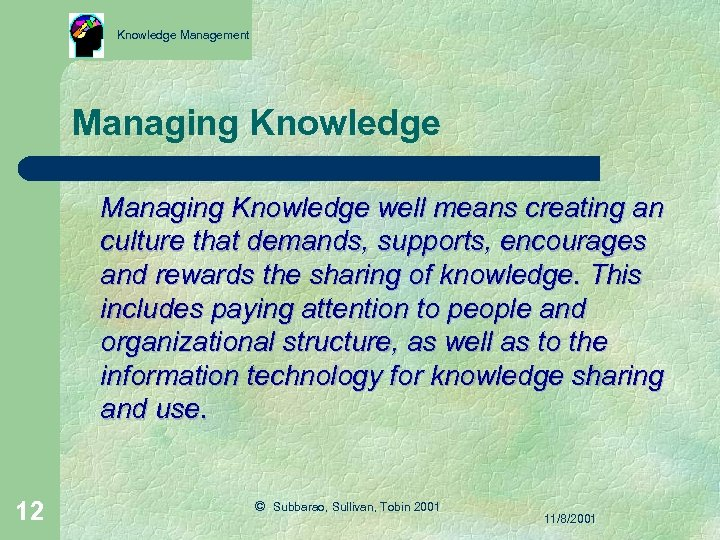 Knowledge Management Managing Knowledge well means creating an culture that demands, supports, encourages and