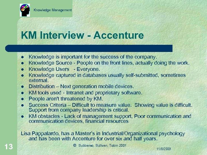 Knowledge Management KM Interview - Accenture l l l l l Knowledge is important