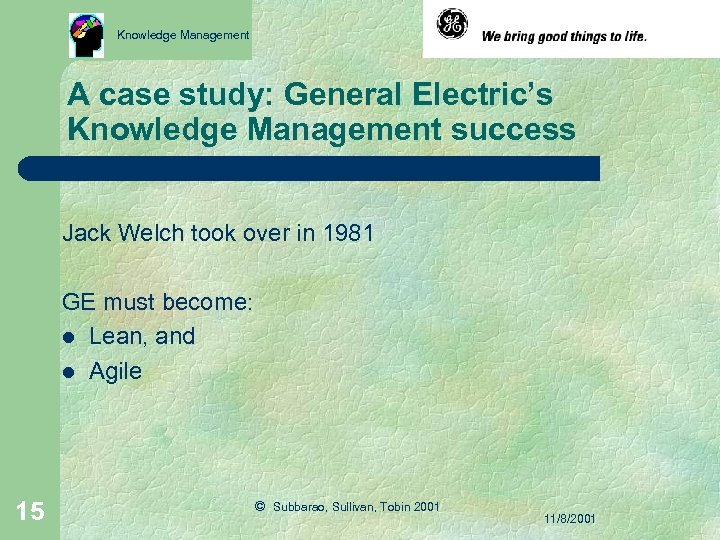 Knowledge Management A case study: General Electric's Knowledge Management success Jack Welch took over