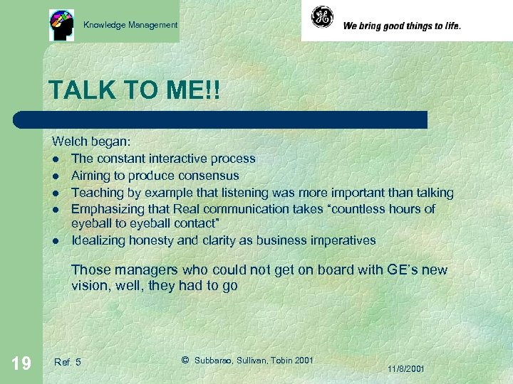 Knowledge Management TALK TO ME!! Welch began: l The constant interactive process l Aiming