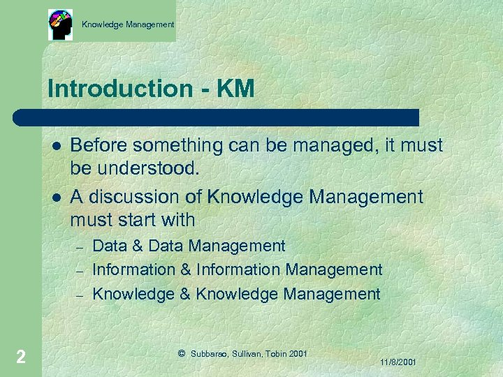 Knowledge Management Introduction - KM l l Before something can be managed, it must