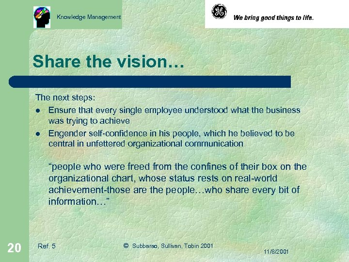 Knowledge Management Share the vision… The next steps: l Ensure that every single employee