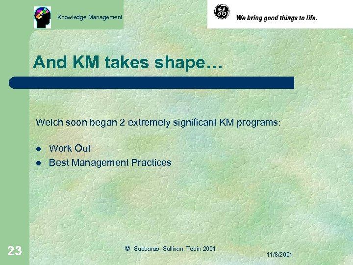 Knowledge Management And KM takes shape… Welch soon began 2 extremely significant KM programs: