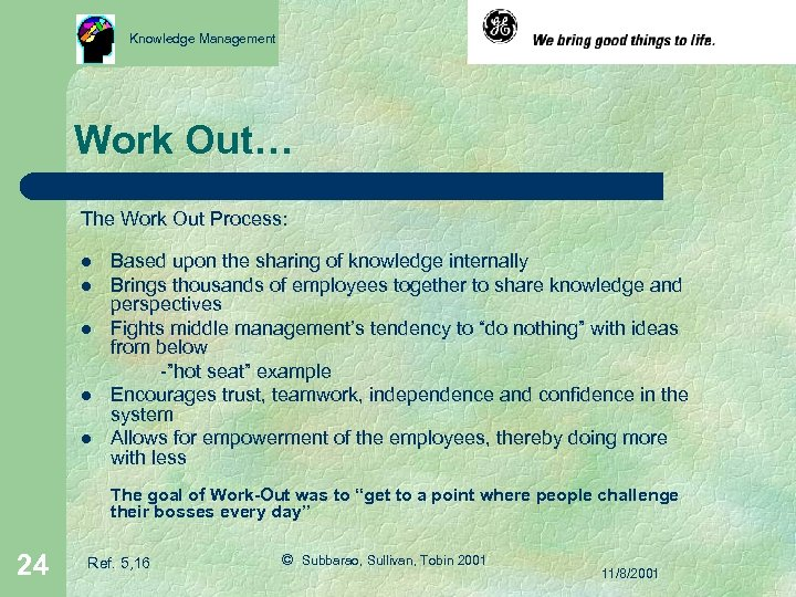 Knowledge Management Work Out… The Work Out Process: l l l Based upon the