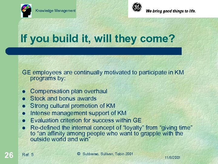 Knowledge Management If you build it, will they come? GE employees are continually motivated