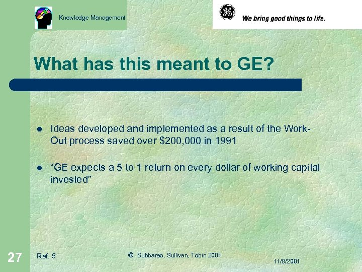 Knowledge Management What has this meant to GE? l l 27 Ideas developed and