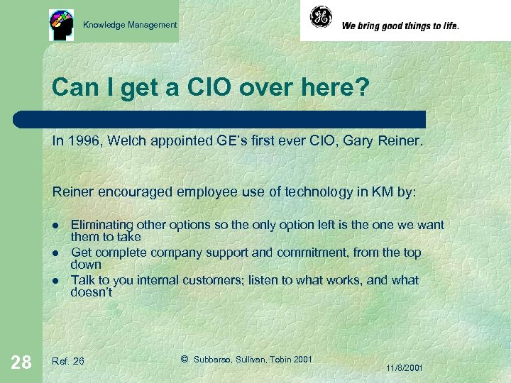Knowledge Management Can I get a CIO over here? In 1996, Welch appointed GE's