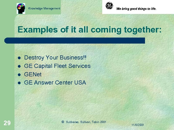 Knowledge Management Examples of it all coming together: l l 29 Destroy Your Business!!