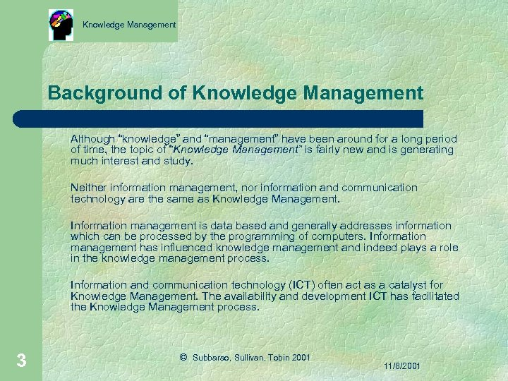 """Knowledge Management Background of Knowledge Management Although """"knowledge"""" and """"management"""" have been around for"""