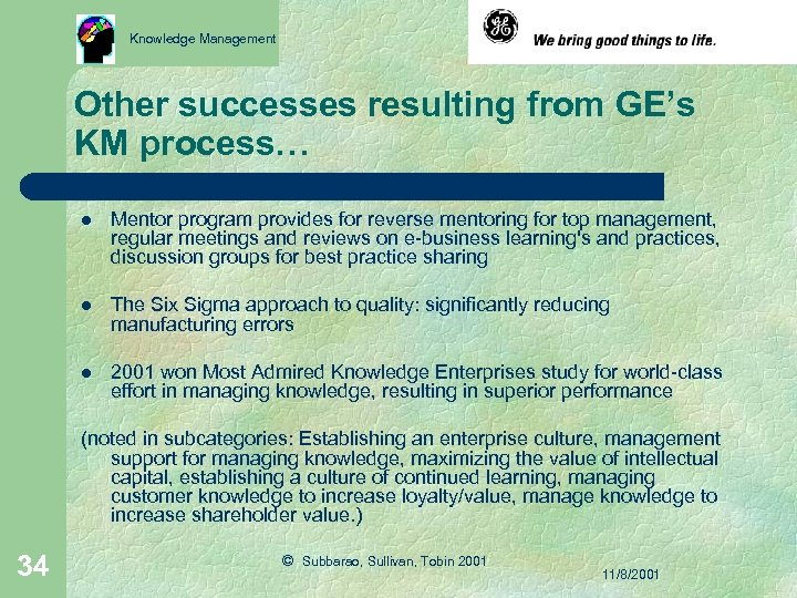 Knowledge Management Other successes resulting from GE's KM process… l Mentor program provides for