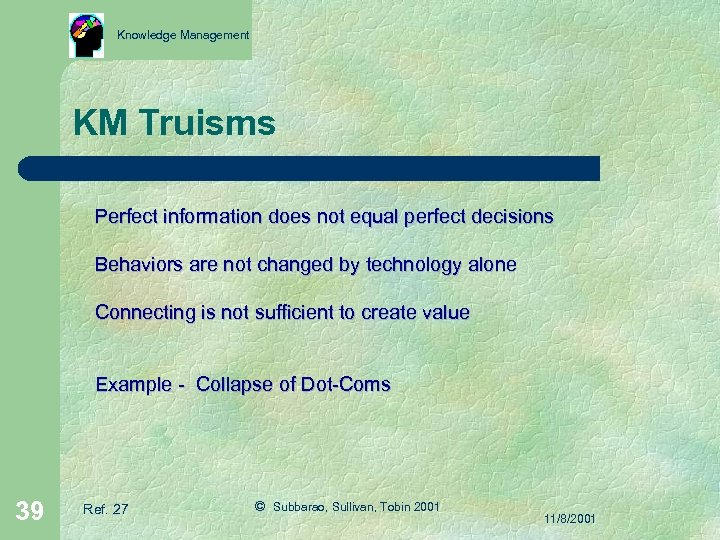 Knowledge Management KM Truisms Perfect information does not equal perfect decisions Behaviors are not